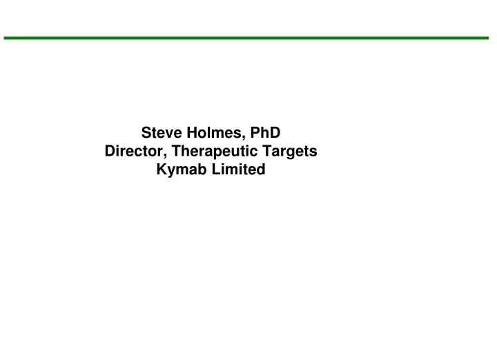 steve holmes phd director therapeutic targets kymab limited n.