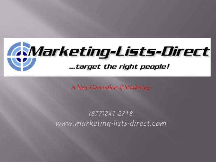 a new generation of marketing 877 241 2718 www marketing lists direct com n.