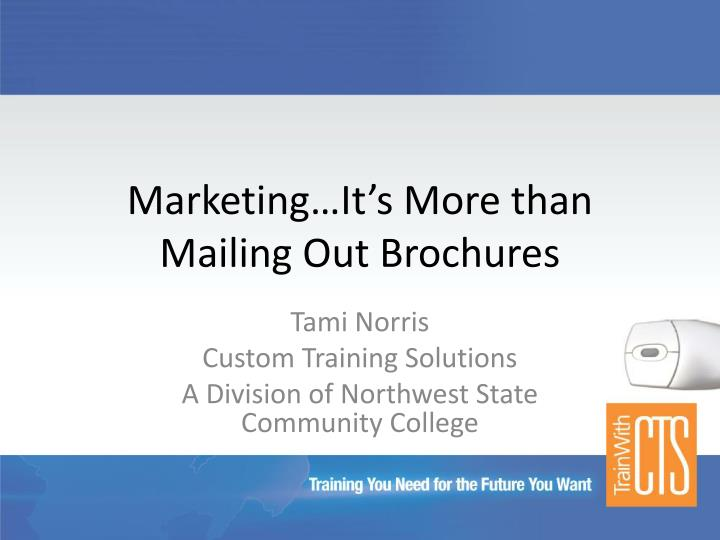 marketing it s more than mailing out brochures n.