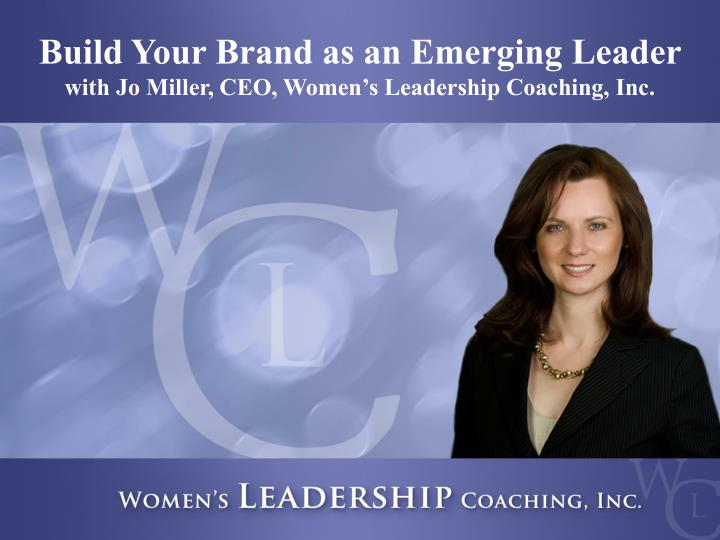 build your brand as an emerging leader with jo miller ceo women s leadership coaching inc n.