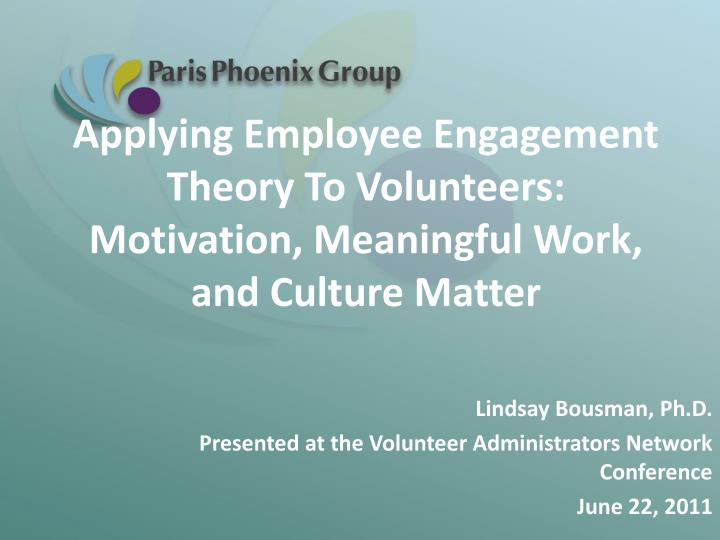 applying employee engagement theory to volunteers motivation meaningful work and culture matter n.