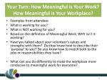 your turn how meaningful is your work how meaningful is your workplace