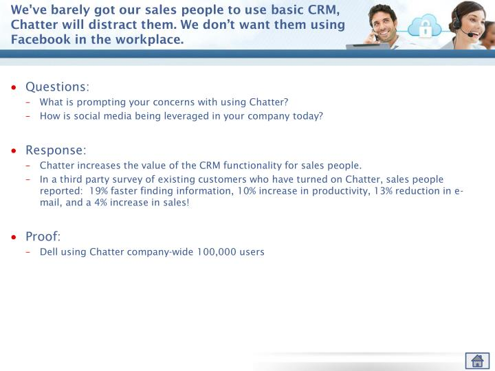 We've barely got our sales people to use basic CRM, Chatter will distract them. We don't want them using Facebook in the