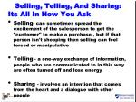 selling telling and sharing its a ll i n h ow y ou a sk