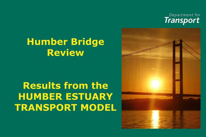 humber bridge review results from the humber estuary transport model n.
