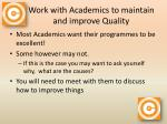 work with academics to maintain and improve quality