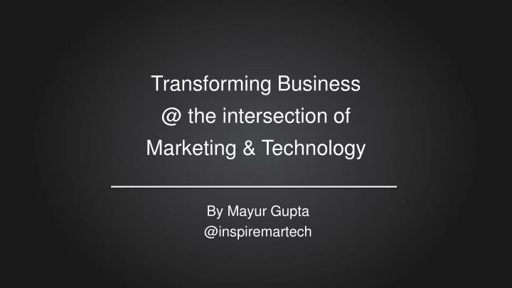 transforming business @ the intersection of marketing technology n.