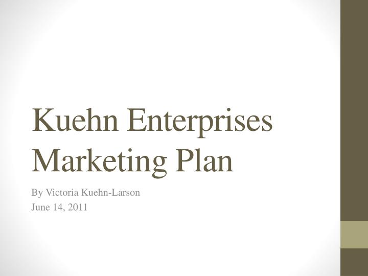 kuehn enterprises marketing plan n.