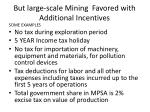 but large scale mining favored with additional incentives