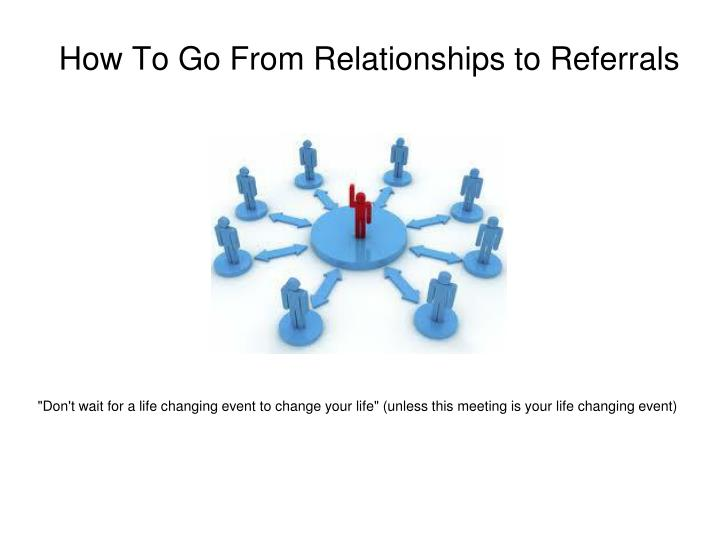 how to go from relationships to referrals n.