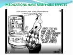 medications have many side effects