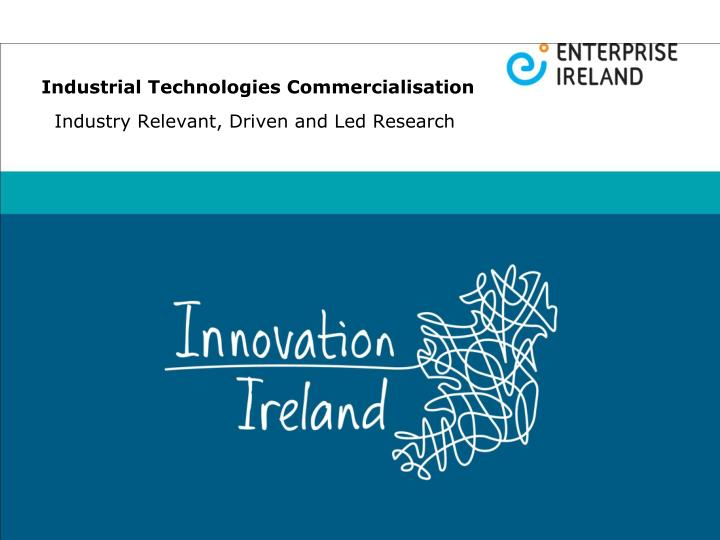 industrial technologies commercialisation industry relevant driven and led research n.