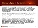 platform type 3 runtime environment