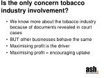 is the only concern tobacco industry involvement
