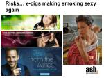 risks e cigs making smoking sexy again