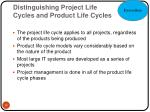 distinguishing project life cycles and product life cycles