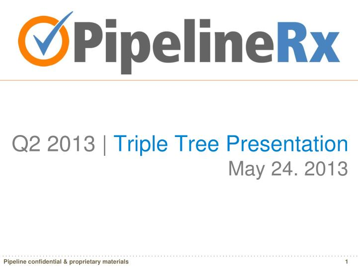 q2 2013 triple tree presentation may 24 2013 n.