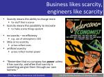 business likes scarcity engineers like scarcity