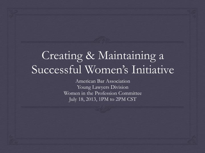 Creating maintaining a successful women s initiative