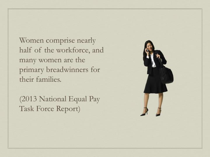 Women comprise nearly half of the workforce, and many women are the primary breadwinners for their families.