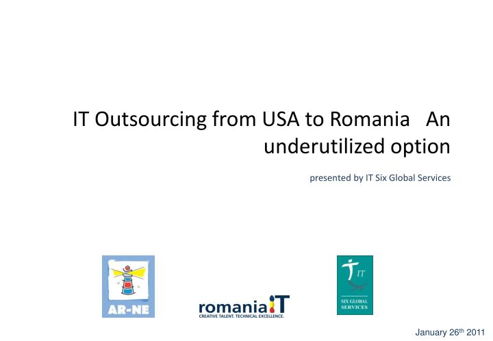 it outsourcing from usa to romania an underutilized option presented by it six global services n.