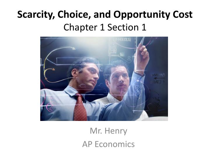 scarcity choice and opportunity cost chapter 1 section 1 n.
