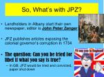 so what s with jpz