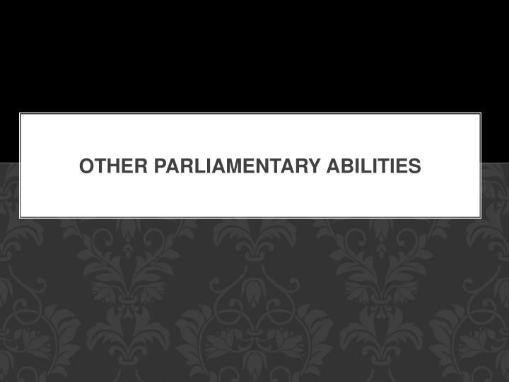 Other Parliamentary Abilities