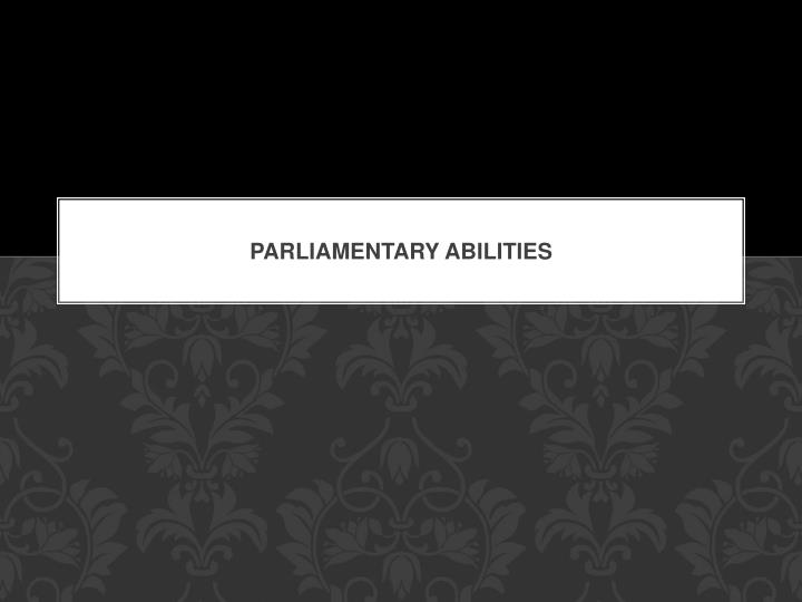 Parliamentary Abilities