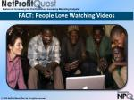 fact people love watching videos