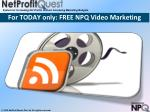 for today only free npq video marketing