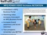 npq power video increases retention