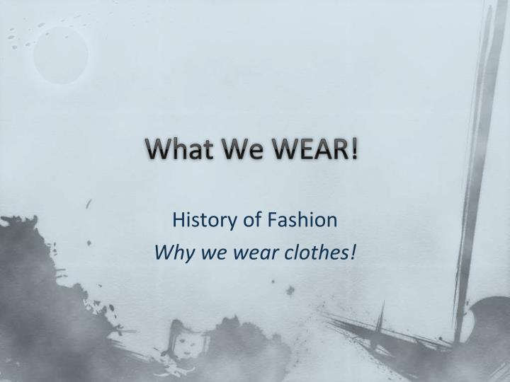 we are what we wear essay Instead of having uniforms i believe we should just have simple guidelines as to what we can and can't wear students should not have to wear essay, please.
