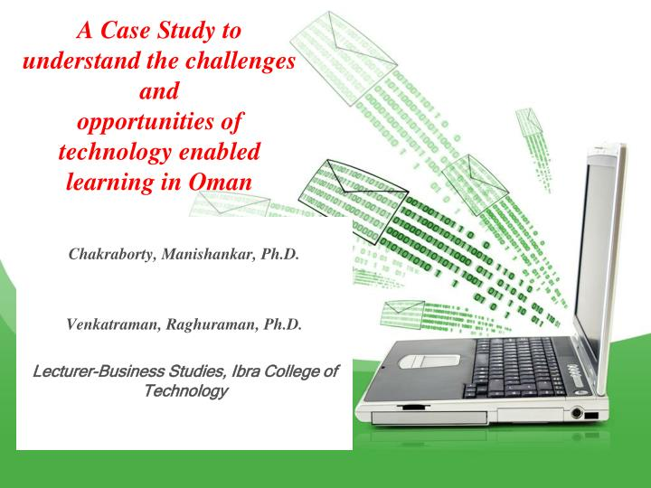 a case study to understand the challenges and opportunities of technology enabled learning in oman n.