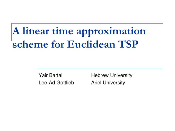 a linear time approximation scheme for euclidean tsp n.