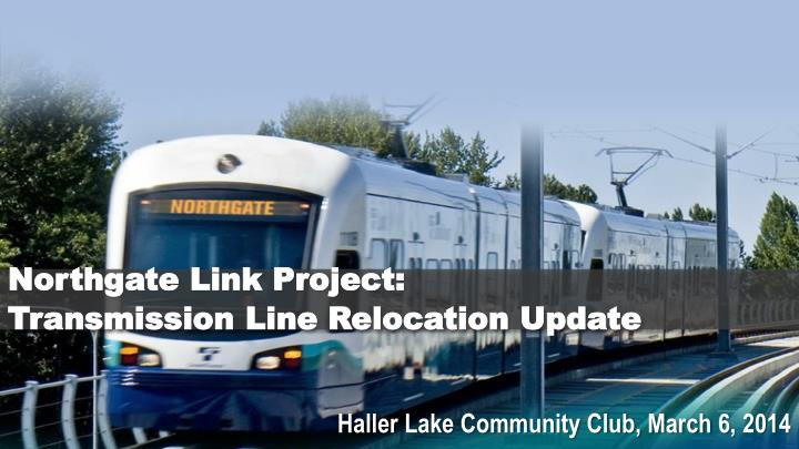 northgate link project transmission line relocation update n.