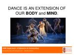 dance is an extension of our body and mind
