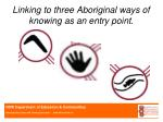 linking to three aboriginal ways of knowing as an entry point