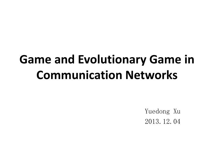 game and evolutionary game in communication networks n.