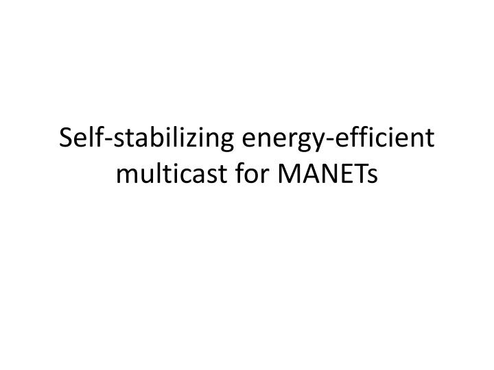 self stabilizing energy efficient multicast for manets n.