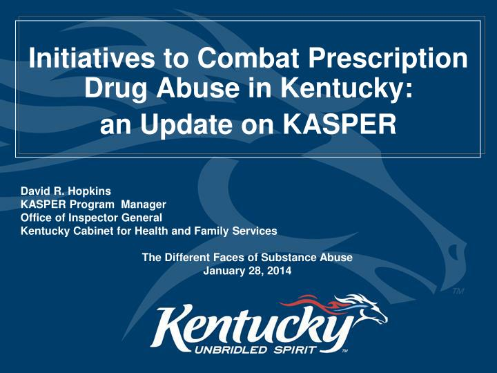 initiatives to combat prescription drug abuse in kentucky a n update on kasper n.