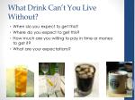 what drink can t you live without