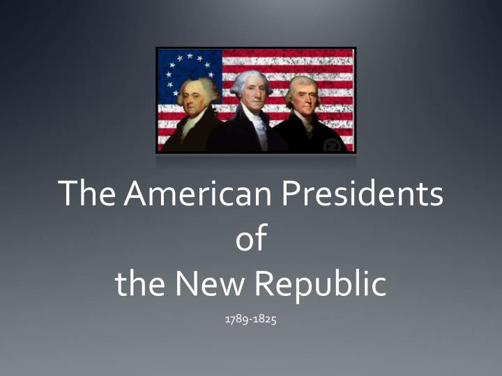 the american presidents of the new republic n.