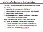 let s take a few examples of good socialization