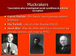 muckrakers journalists who investigated social conditions political corruption