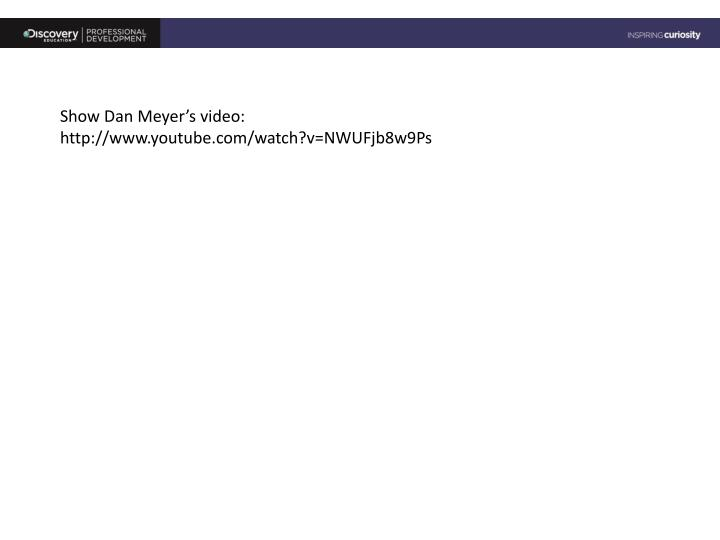 Show Dan Meyer's video:  http