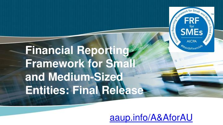 Financial reporting framework for small and medium sized entities final release