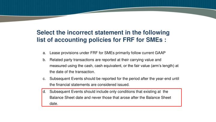 Select the incorrect statement in the following list of accounting policies for FRF for SMEs :