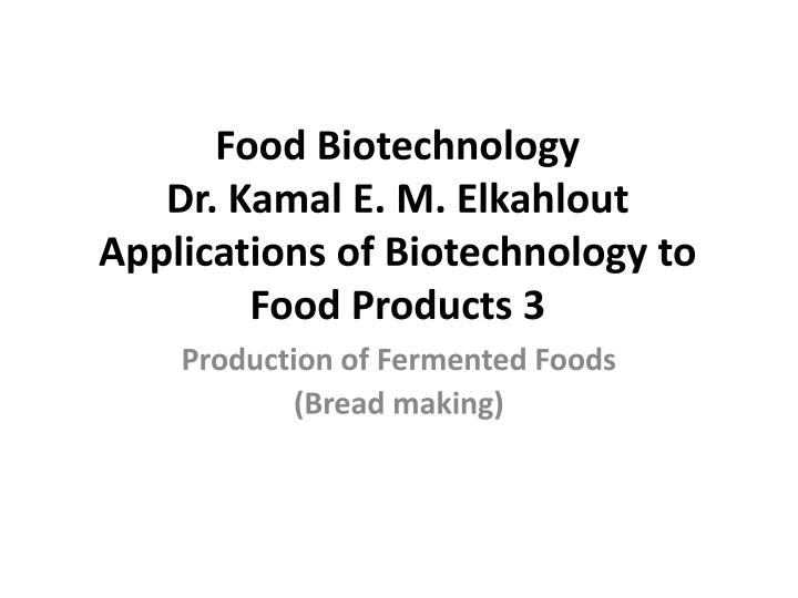 food biotechnology dr kamal e m elkahlout applications of biotechnology to food products 3 n.