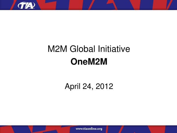 m2m global initiative onem2m april 24 2012 n.